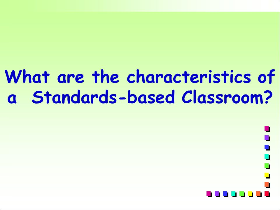 What are the characteristics of a Standards-based Classroom