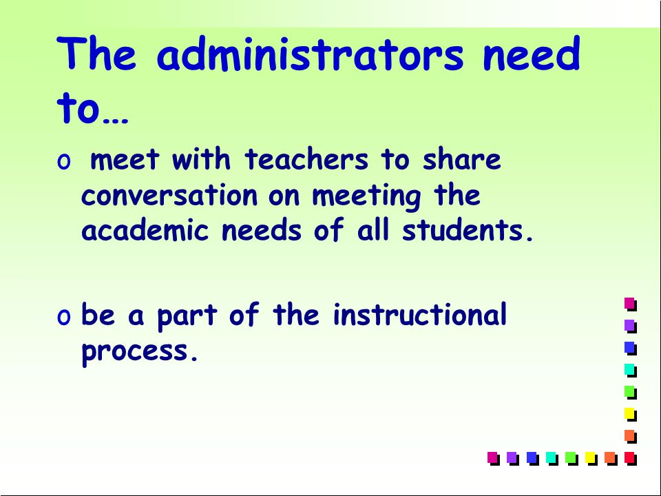 The administrators need to… o meet with teachers to share conversation on meeting the academic needs of all students.