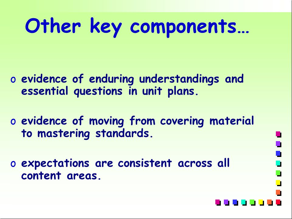 Other key components… oevidence of enduring understandings and essential questions in unit plans.