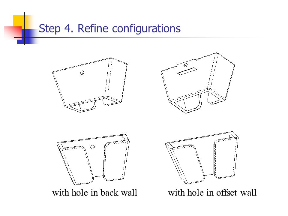 Step 4. Refine configurations with hole in back wallwith hole in offset wall