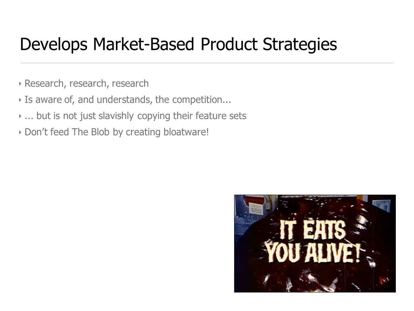 Develops Market-Based Product Strategies ‣ Research, research, research ‣ Is aware of, and understands, the competition...