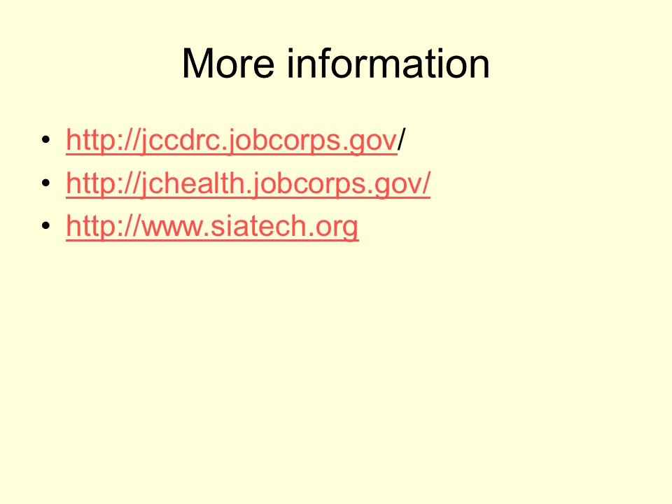 More information http://jccdrc.jobcorps.gov/http://jccdrc.jobcorps.gov http://jchealth.jobcorps.gov/ http://www.siatech.org