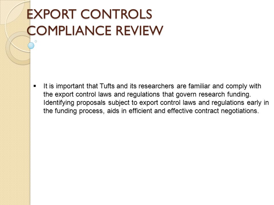 EXPORT CONTROLS COMPLIANCE REVIEW  It is important that Tufts and its researchers are familiar and comply with the export control laws and regulations that govern research funding.