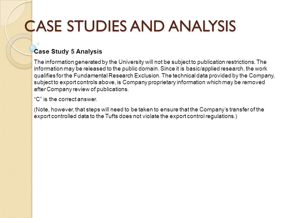 CASE STUDIES AND ANALYSIS Case Study 5 Analysis The information generated by the University will not be subject to publication restrictions.