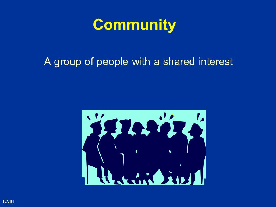 BARJ Community A group of people with a shared interest