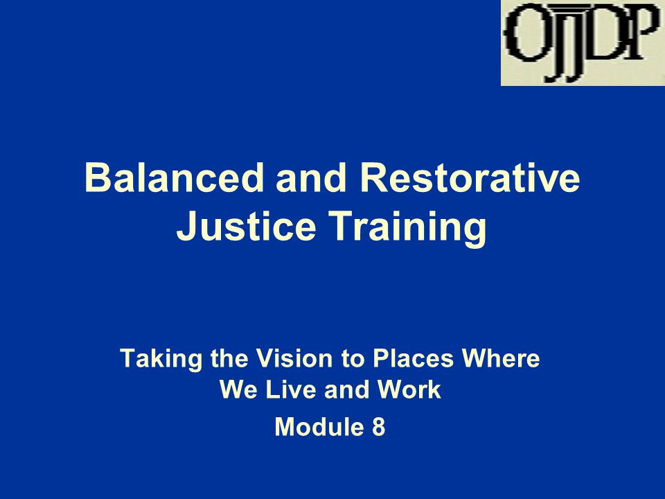 Balanced and Restorative Justice Training Taking the Vision to Places Where We Live and Work Module 8