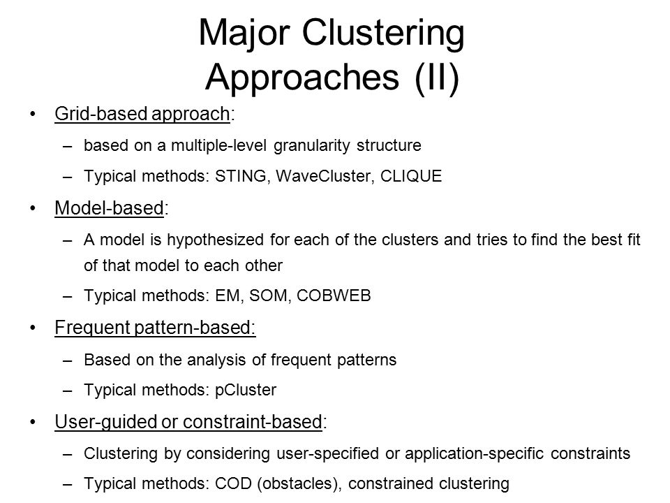 Major Clustering Approaches (II) Grid-based approach: –based on a multiple-level granularity structure –Typical methods: STING, WaveCluster, CLIQUE Mo