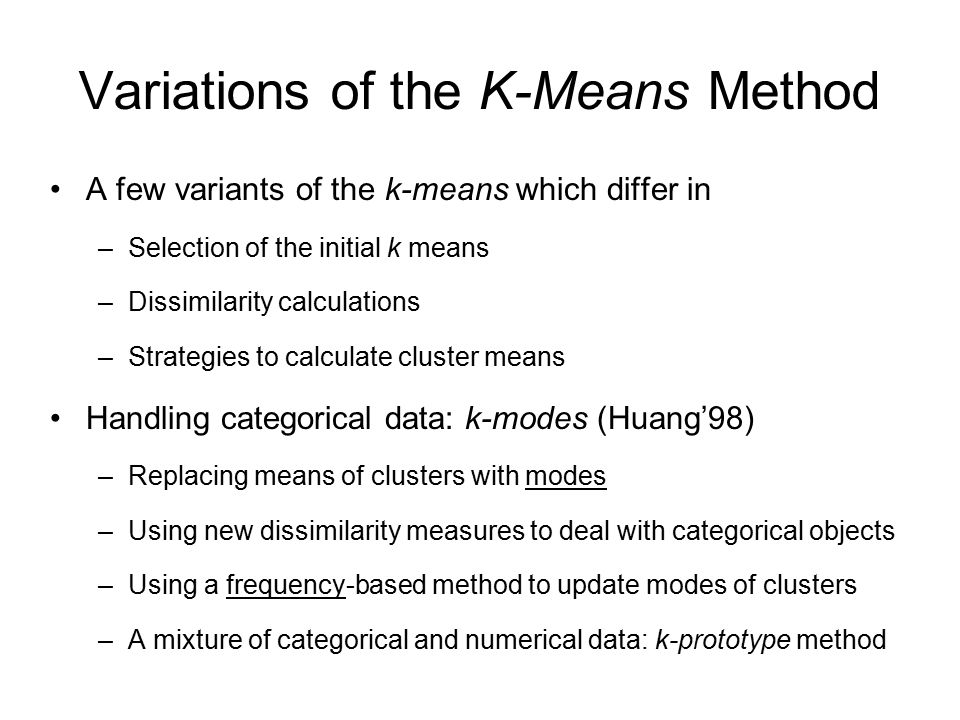 Variations of the K-Means Method A few variants of the k-means which differ in –Selection of the initial k means –Dissimilarity calculations –Strategi