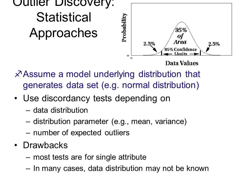 Outlier Discovery: Statistical Approaches fAssume a model underlying distribution that generates data set (e.g.