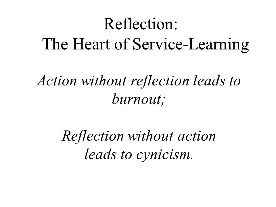 Action without reflection leads to burnout; Reflection without action leads to cynicism.