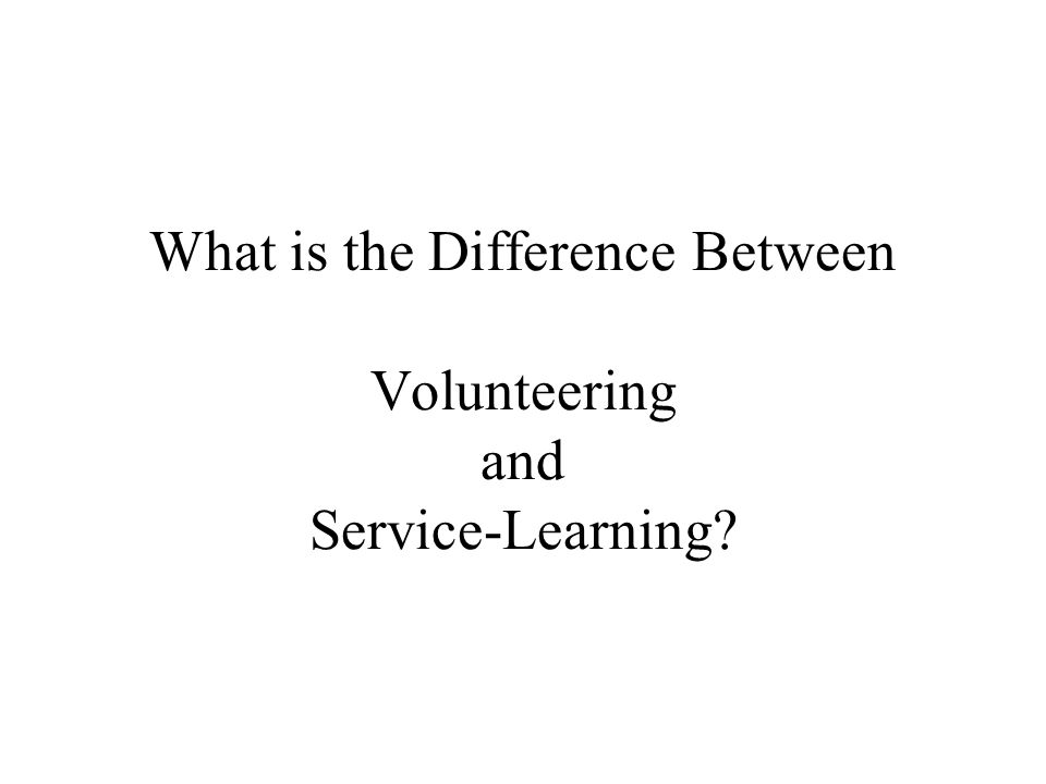 The Service-Learning Process Exposure –Diversity - Different people, groups and organizations –Different ways of thinking –New situations –Feeling of perplexity or satisfaction –Historically this has been volunteerism