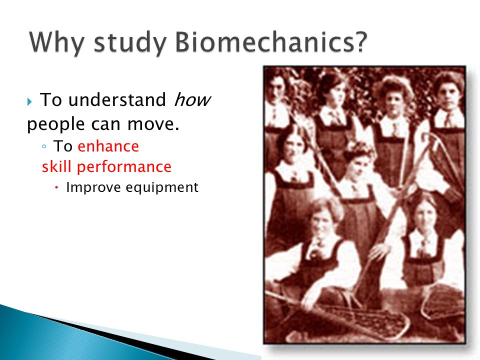 To understand how people can move. ◦ To enhance skill performance  Improve equipment