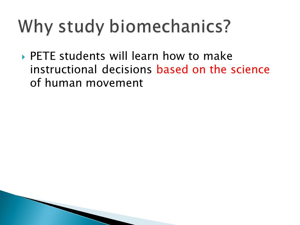  PETE students will learn how to make instructional decisions based on the science of human movement