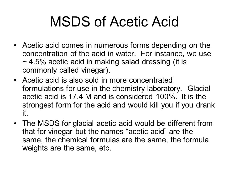 MSDS of Acetic Acid Acetic acid comes in numerous forms depending on the concentration of the acid in water.