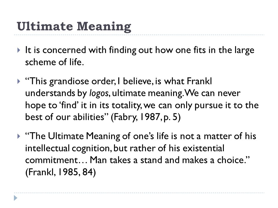 """Ultimate Meaning  It is concerned with finding out how one fits in the large scheme of life.  """"This grandiose order, I believe, is what Frankl under"""