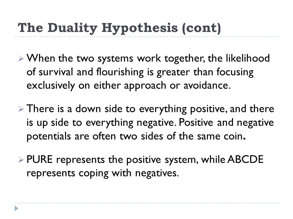 The Duality Hypothesis (cont)  When the two systems work together, the likelihood of survival and flourishing is greater than focusing exclusively on