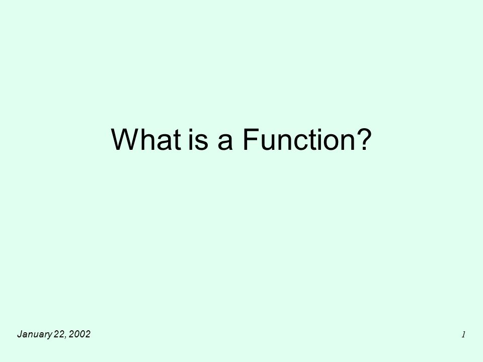January 22, 20021 What is a Function