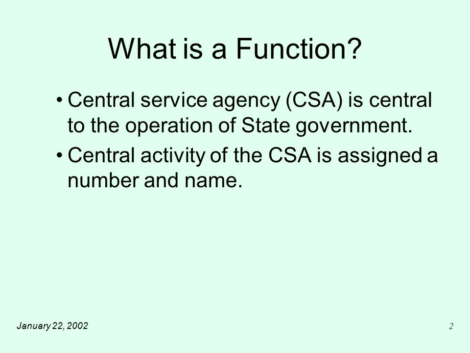January 22, 200213 Central Service Functions - continued Central Pro Rata SWCAP Service Function Only Only Both Controller's Office Accounting X Claims Audits X Payroll X General Disbursements X Field Audits X Retirement Warrants X PPSD/SDD X County Cost Plan X State Treasurer Investments X Banking X Cash Management/Public Finance X