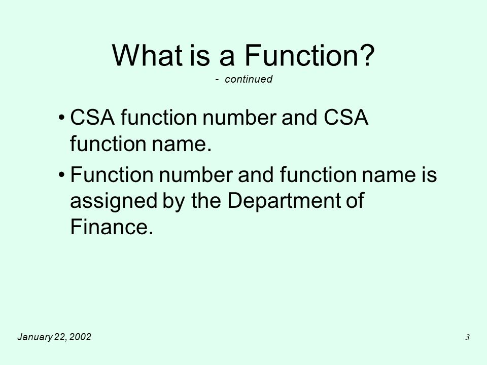 January 22, 20023 What is a Function. - continued CSA function number and CSA function name.