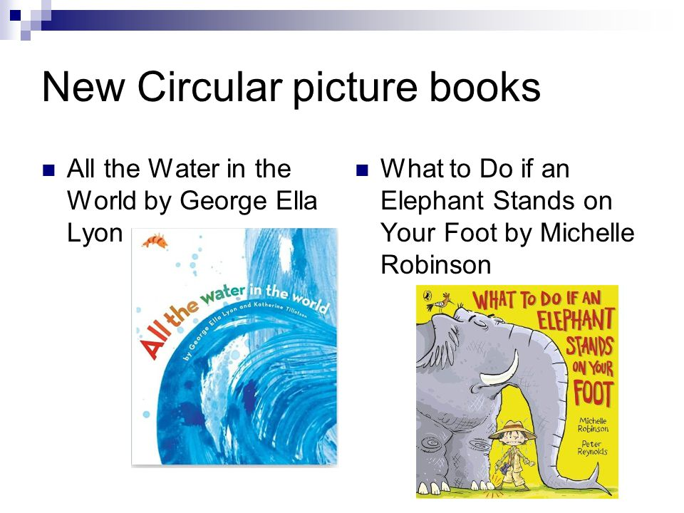 New Circular picture books All the Water in the World by George Ella Lyon What to Do if an Elephant Stands on Your Foot by Michelle Robinson