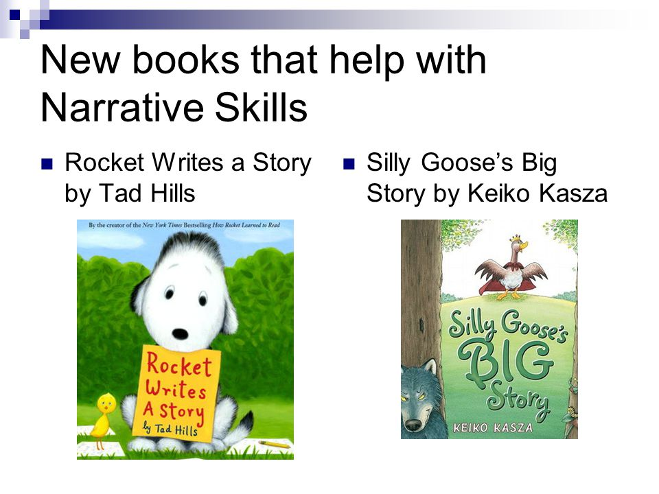New books that help with Narrative Skills Rocket Writes a Story by Tad Hills Silly Goose's Big Story by Keiko Kasza