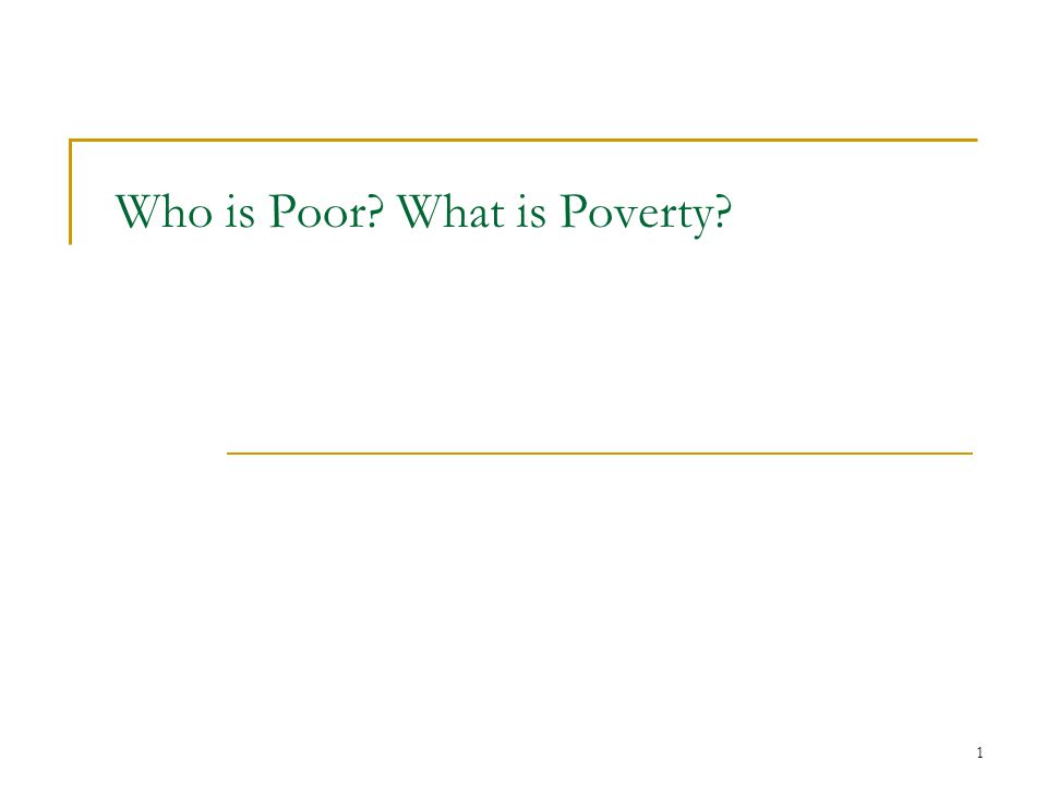 1 Who is Poor? What is Poverty?