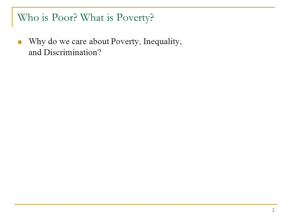 2 Why do we care about Poverty, Inequality, and Discrimination?