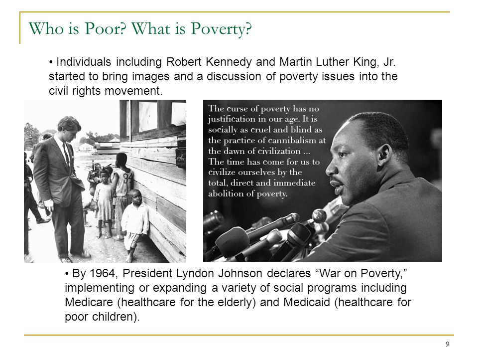 Who is Poor? What is Poverty? 9 Individuals including Robert Kennedy and Martin Luther King, Jr. started to bring images and a discussion of poverty i