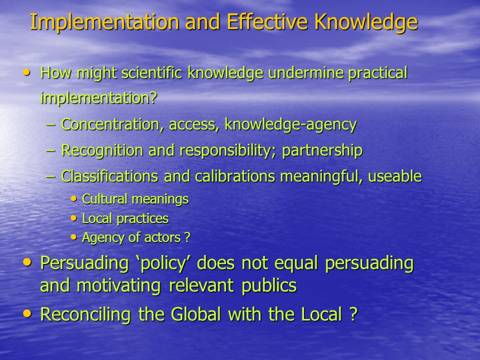 Implementation and Effective Knowledge How might scientific knowledge undermine practical implementation.