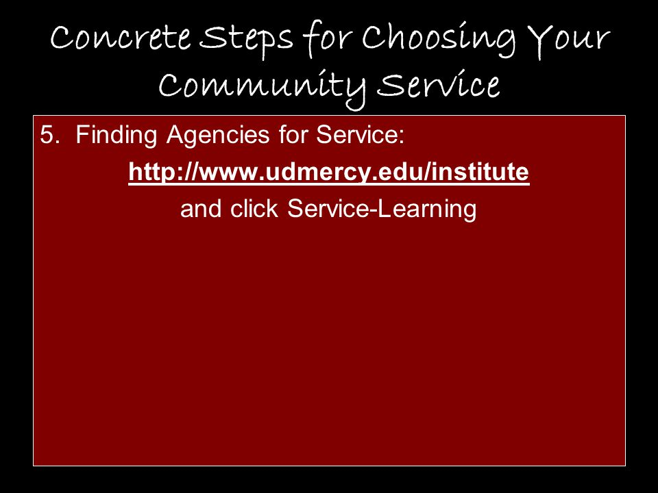 Concrete Steps for Choosing Your Community Service 5.