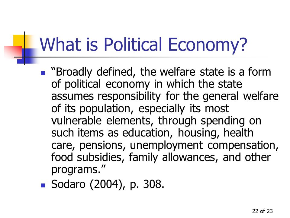 """22 of 23 What is Political Economy? """"Broadly defined, the welfare state is a form of political economy in which the state assumes responsibility for t"""