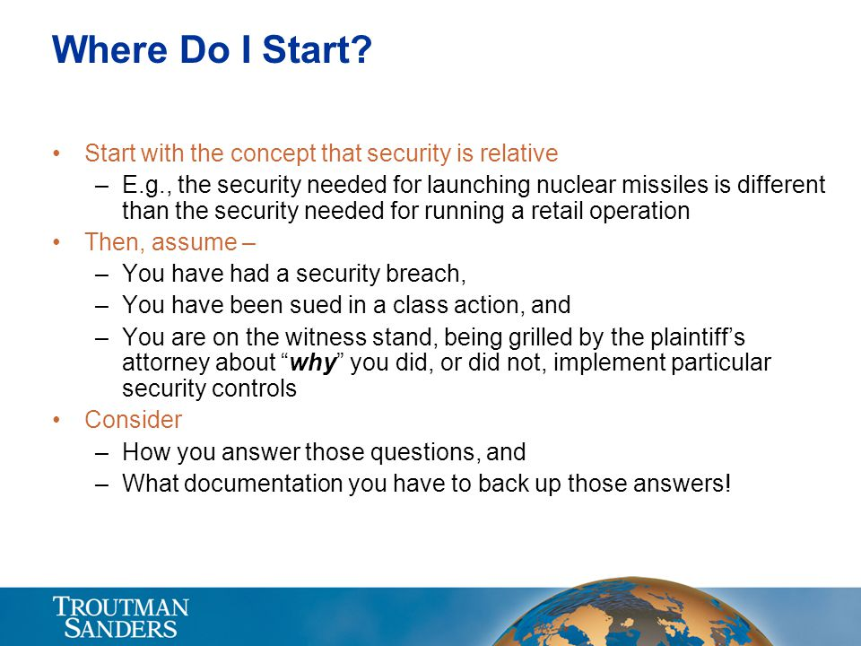 Where Do I Start? Start with the concept that security is relative –E.g., the security needed for launching nuclear missiles is different than the sec
