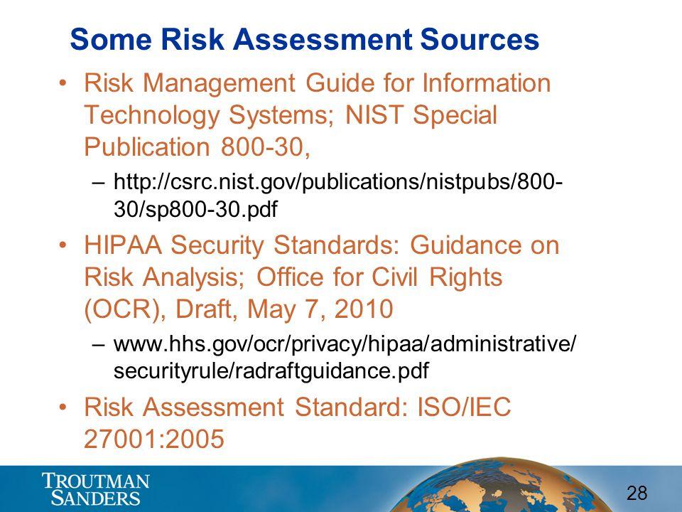 28 Some Risk Assessment Sources Risk Management Guide for Information Technology Systems; NIST Special Publication 800-30, –http://csrc.nist.gov/publi