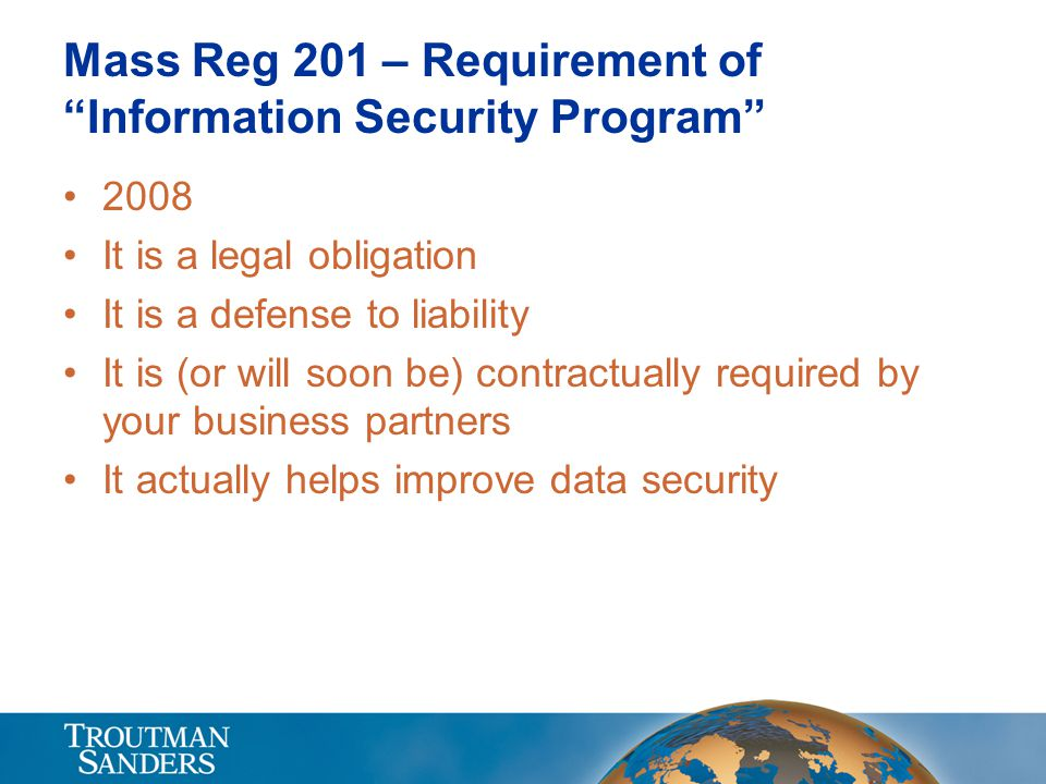 """Mass Reg 201 – Requirement of """"Information Security Program"""" 2008 It is a legal obligation It is a defense to liability It is (or will soon be) contra"""