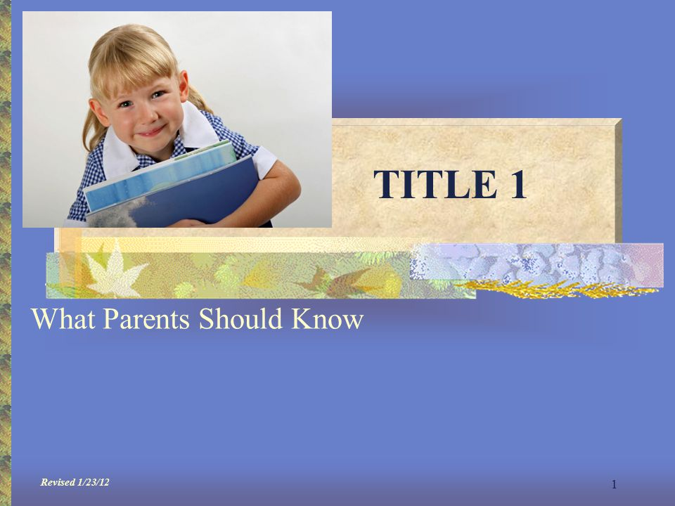 1 TITLE 1 What Parents Should Know Revised 1/23/12