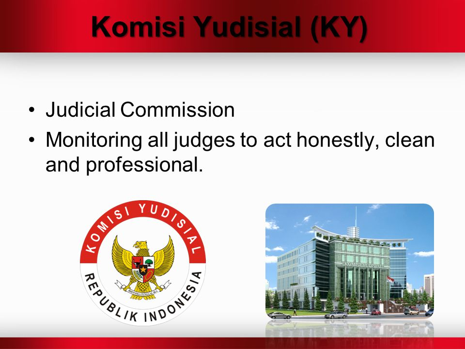 Komisi Yudisial (KY) Judicial Commission Monitoring all judges to act honestly, clean and professional.
