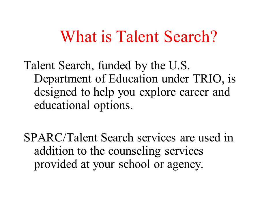 What is Talent Search.Talent Search, funded by the U.S.
