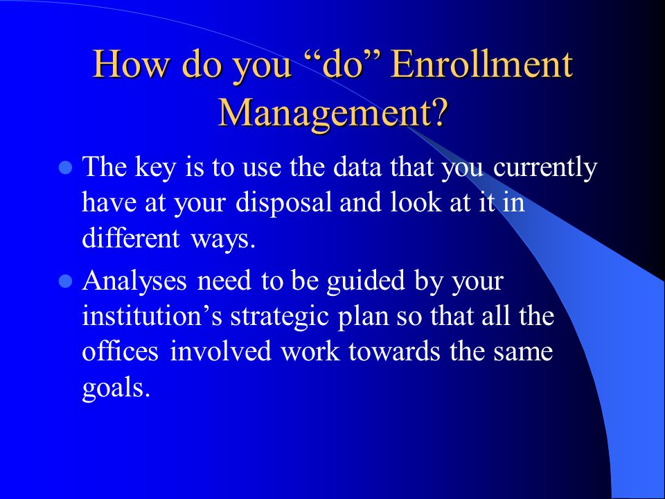 How do you do Enrollment Management.