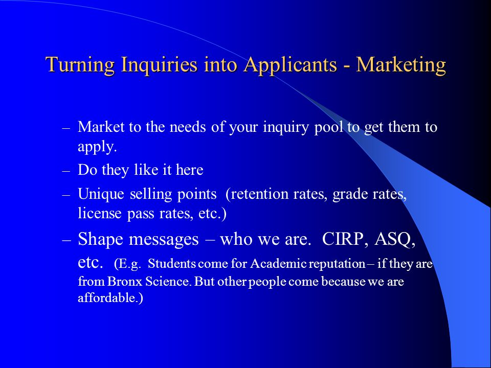 Turning Inquiries into Applicants - Marketing – Market to the needs of your inquiry pool to get them to apply.