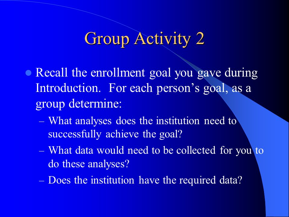 Group Activity 2 Recall the enrollment goal you gave during Introduction.