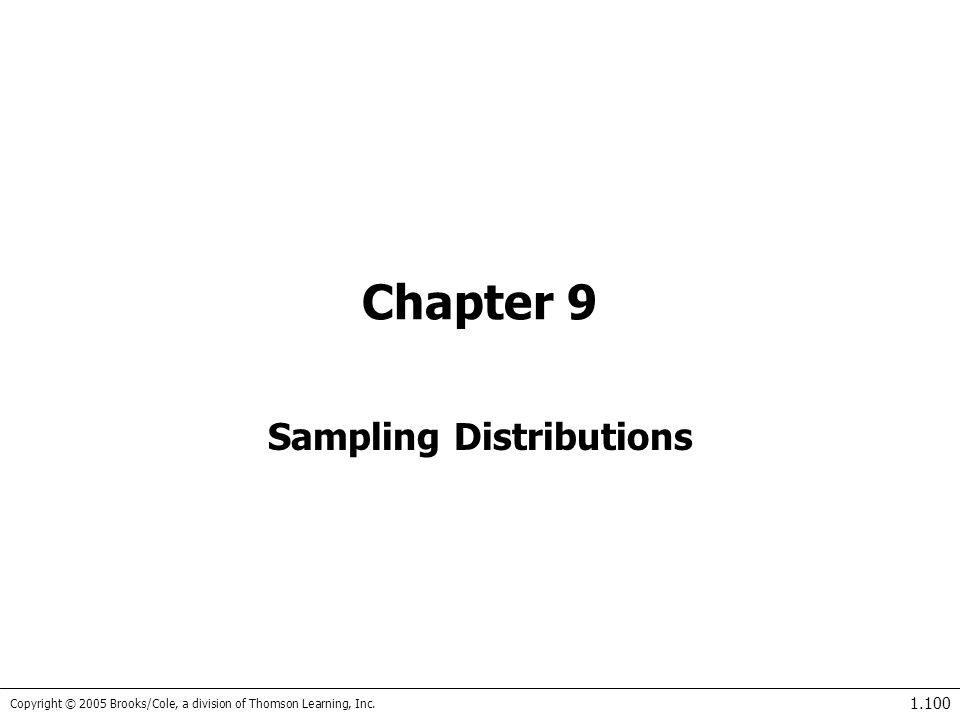 Copyright © 2005 Brooks/Cole, a division of Thomson Learning, Inc. 1.100 Chapter 9 Sampling Distributions