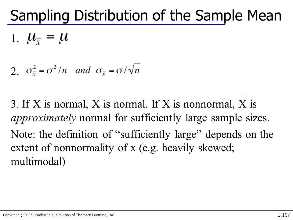 Copyright © 2005 Brooks/Cole, a division of Thomson Learning, Inc. 1.107 Sampling Distribution of the Sample Mean 1. 2. 3. If X is normal, X is normal
