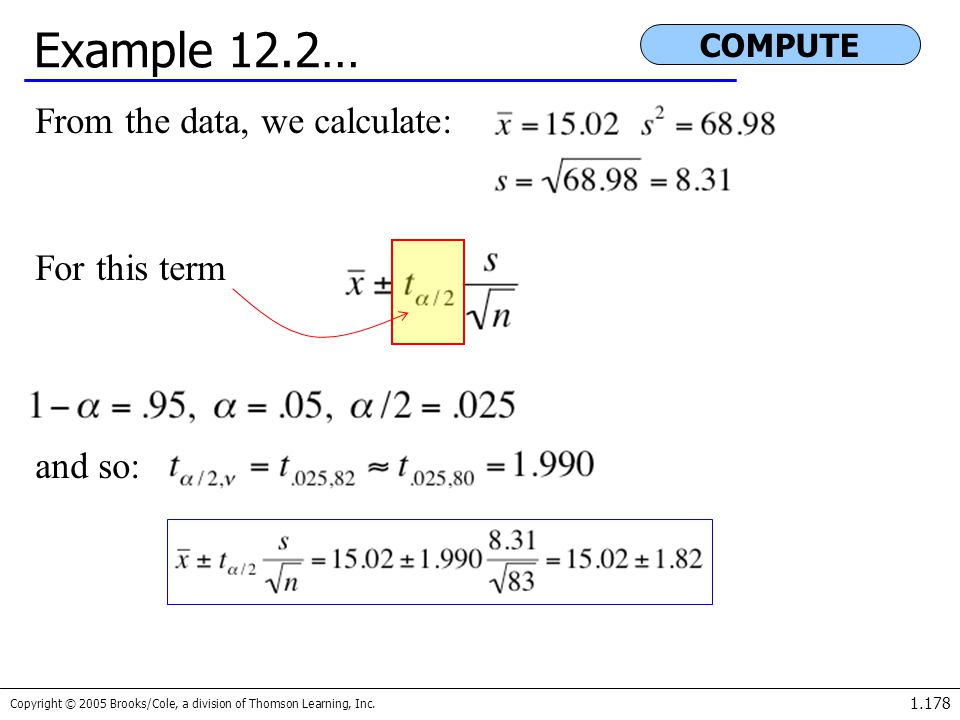 Copyright © 2005 Brooks/Cole, a division of Thomson Learning, Inc. 1.178 Example 12.2… From the data, we calculate: For this term and so: COMPUTE