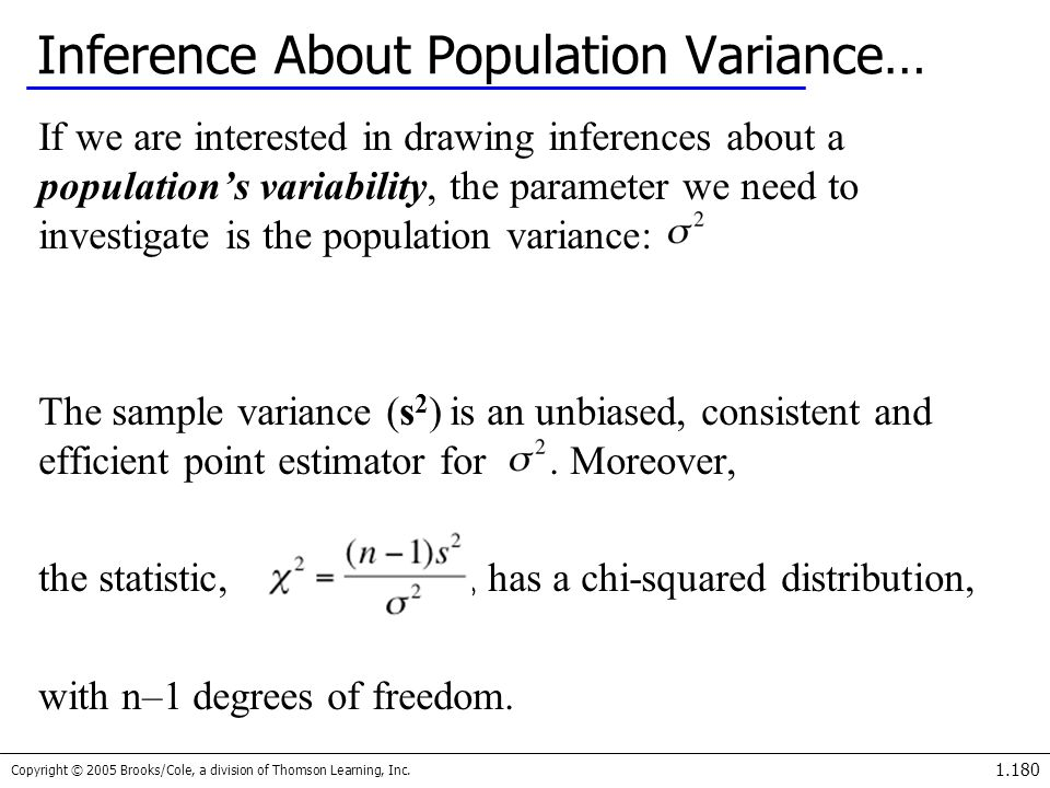 Copyright © 2005 Brooks/Cole, a division of Thomson Learning, Inc. 1.180 Inference About Population Variance… If we are interested in drawing inferenc