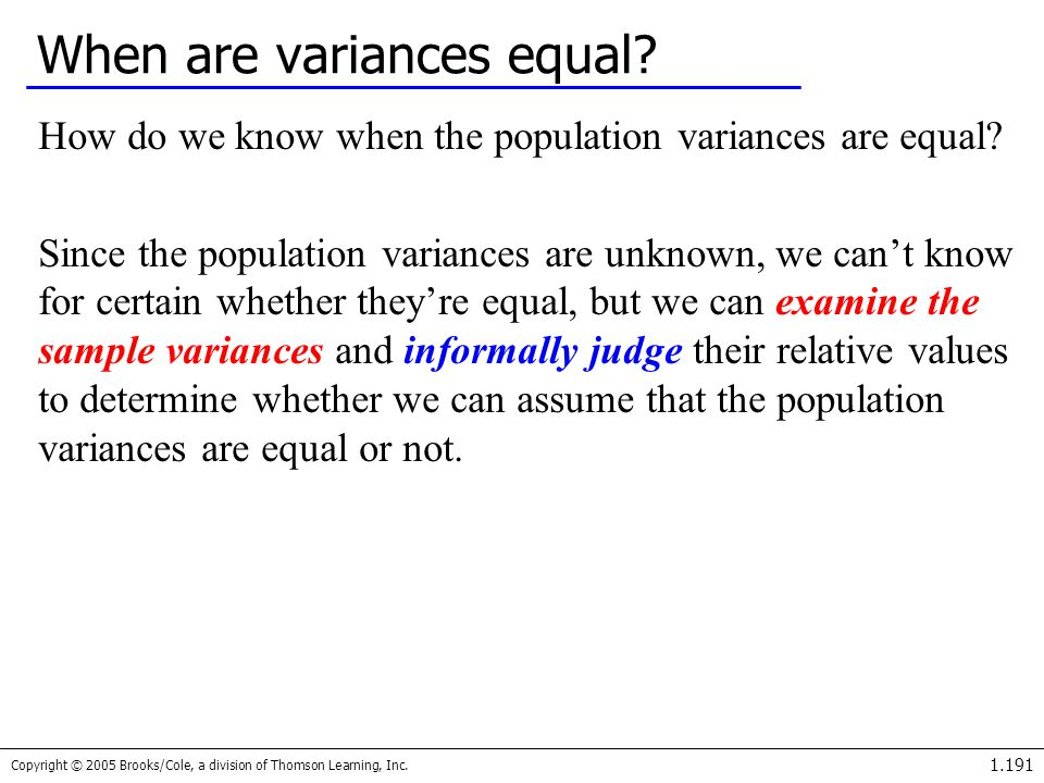 Copyright © 2005 Brooks/Cole, a division of Thomson Learning, Inc. 1.191 When are variances equal? How do we know when the population variances are eq
