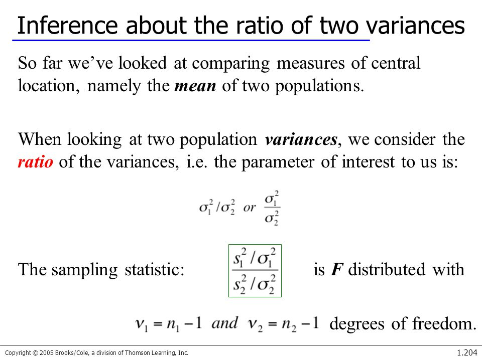 Copyright © 2005 Brooks/Cole, a division of Thomson Learning, Inc. 1.204 Inference about the ratio of two variances So far we've looked at comparing m
