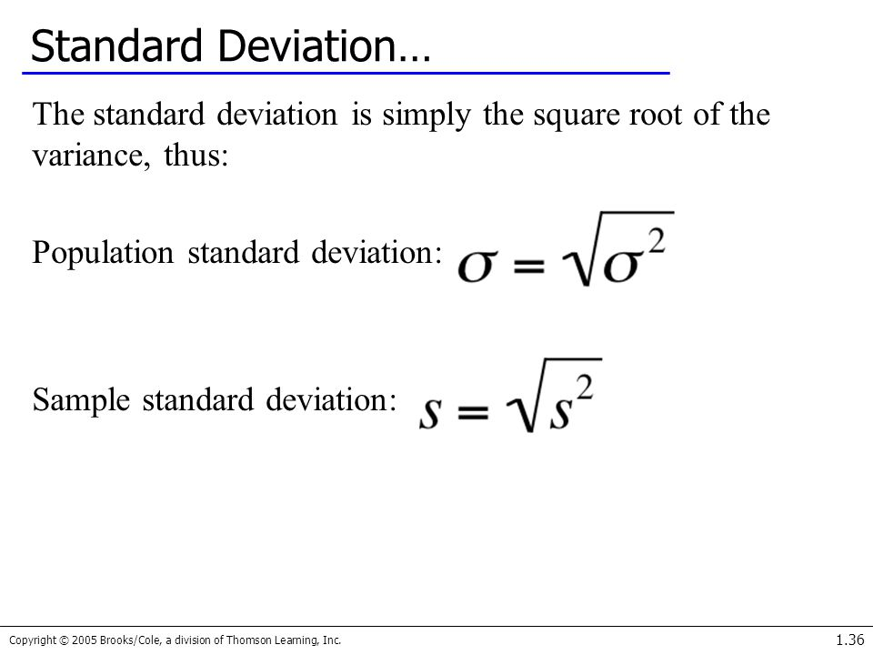 Copyright © 2005 Brooks/Cole, a division of Thomson Learning, Inc. 1.36 Standard Deviation… The standard deviation is simply the square root of the va