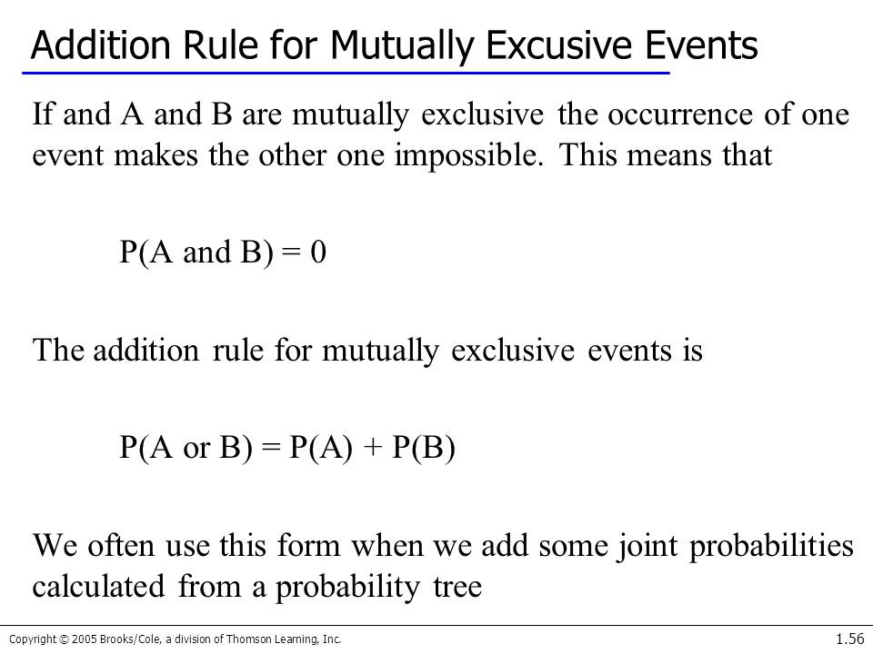 Copyright © 2005 Brooks/Cole, a division of Thomson Learning, Inc. 1.56 Addition Rule for Mutually Excusive Events If and A and B are mutually exclusi