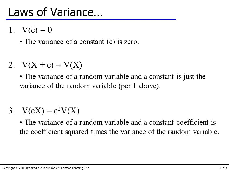 Copyright © 2005 Brooks/Cole, a division of Thomson Learning, Inc. 1.59 Laws of Variance… 1.V(c) = 0 The variance of a constant (c) is zero. 2.V(X + c