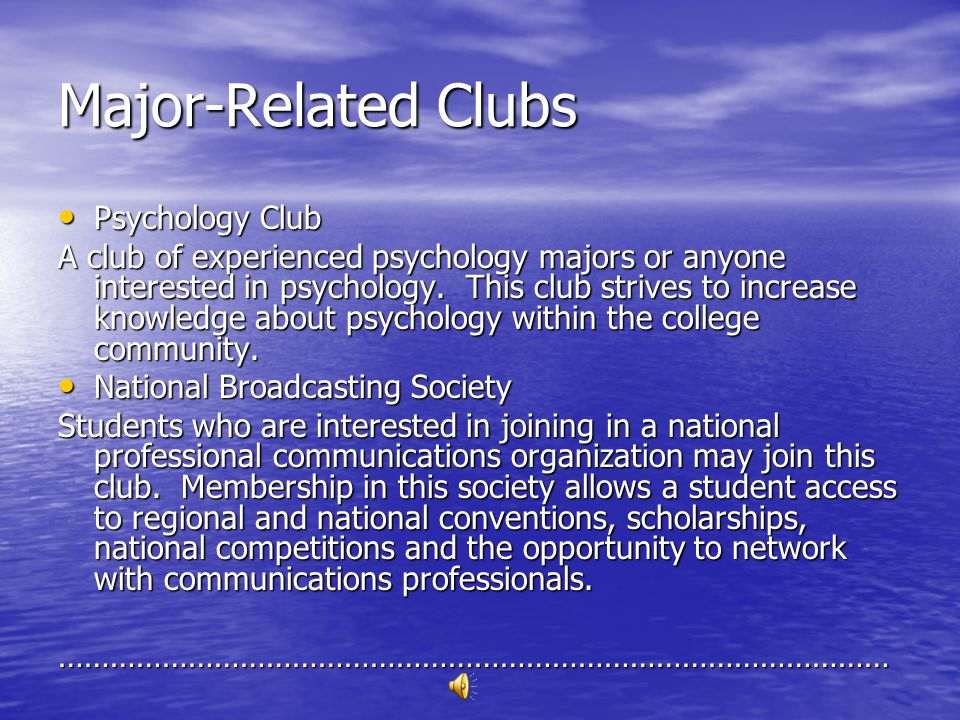 Major-Related Clubs Psychology Club Psychology Club A club of experienced psychology majors or anyone interested in psychology. This club strives to i